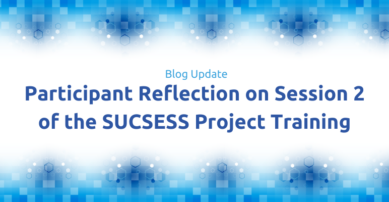 Blog update: Participant reflection on Session 2 of the SUCSESS project training